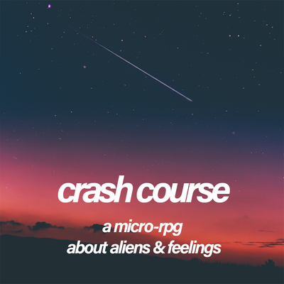 crash course: a micro-rpg about aliens & feelings