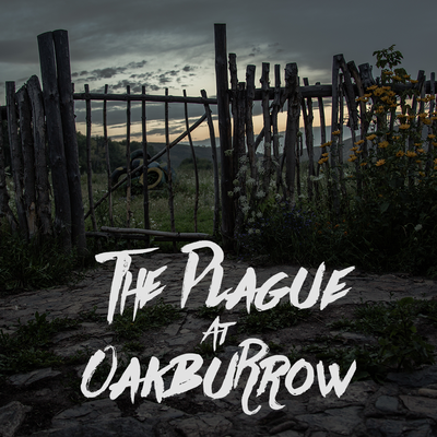 The Plague at Oakburrow